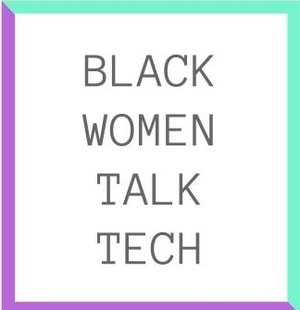 Black Women Talk Tech BWTT
