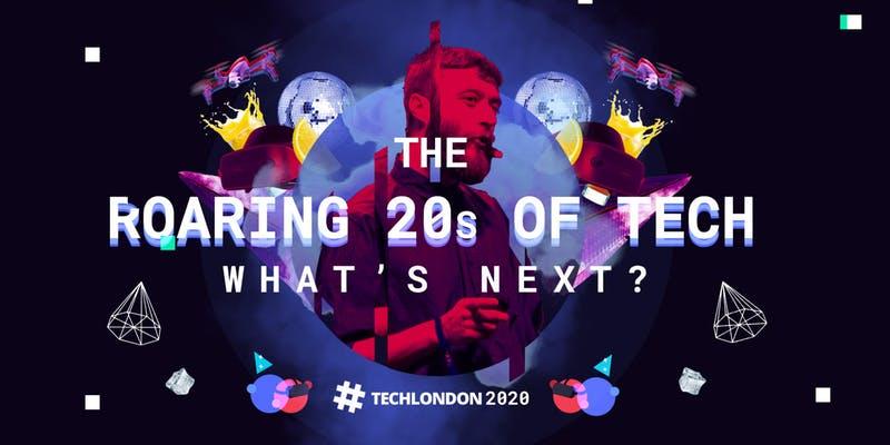 The Roaring Twenties of Tech, What's Next? #TechLondon2020