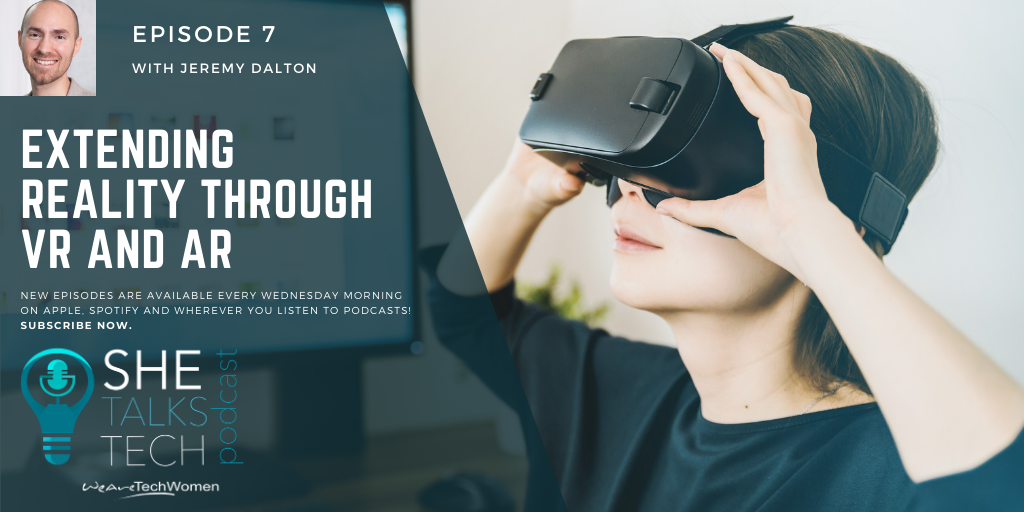 She Talks Tech Podcast - Extending Reality through VR and AR with Jeremy Dalton