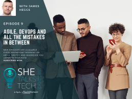 She Talks Tech - Agile, DevOps and all the mistakes in between with James Heggs