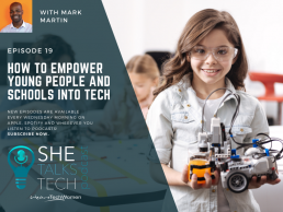 How to empower young people and schools into tech' - She Talks Tech podcast