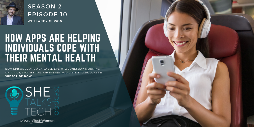 How apps are helping individuals cope with their mental health' with Andy Gibson, Mindapples - She Talks Tech podcast