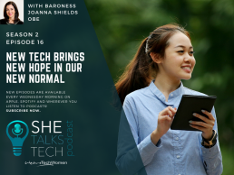 She Talks Tech podcast episode 16 on new tech brings new hope with Baroness Joanna Shields featured