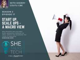 She Talks Tech podcast on 'Start-Ups, Scale-Ups' with Sherry Coutu CBE