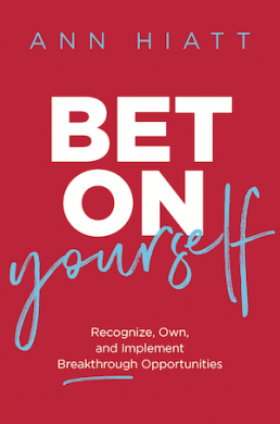 Bet on Yourself: Recognize, Own, and Implement Breakthrough Opportunities | Ann Hiatt